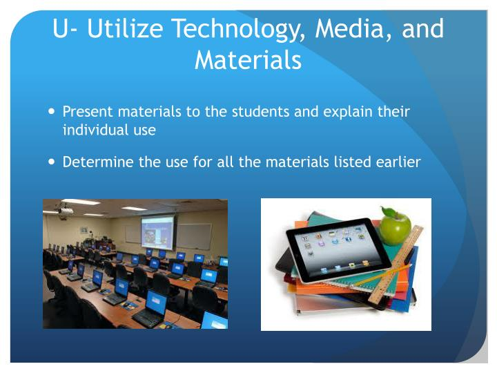 U- Utilize Technology, Media, and Materials