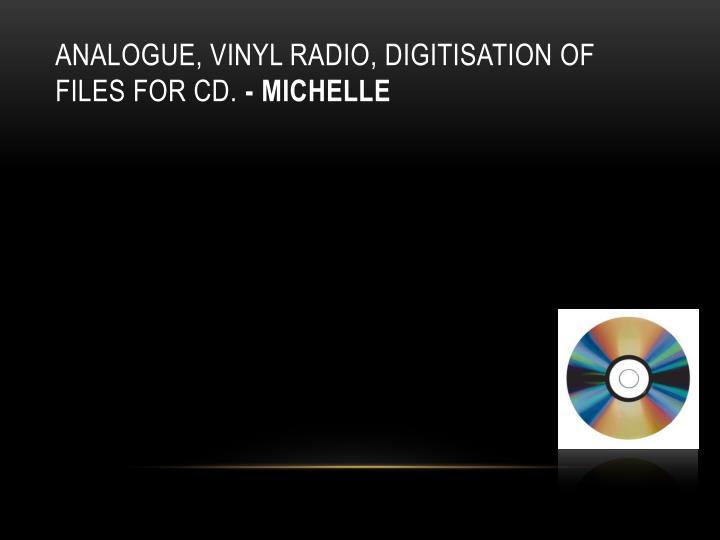 Analogue, Vinyl radio, Digitisation of files for CD.