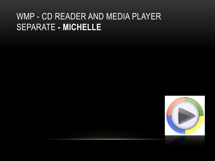 WMP - CD reader and media player separate