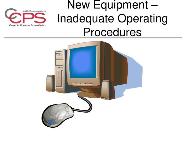 New Equipment – Inadequate Operating Procedures