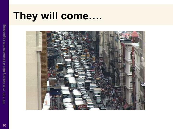 They will come….