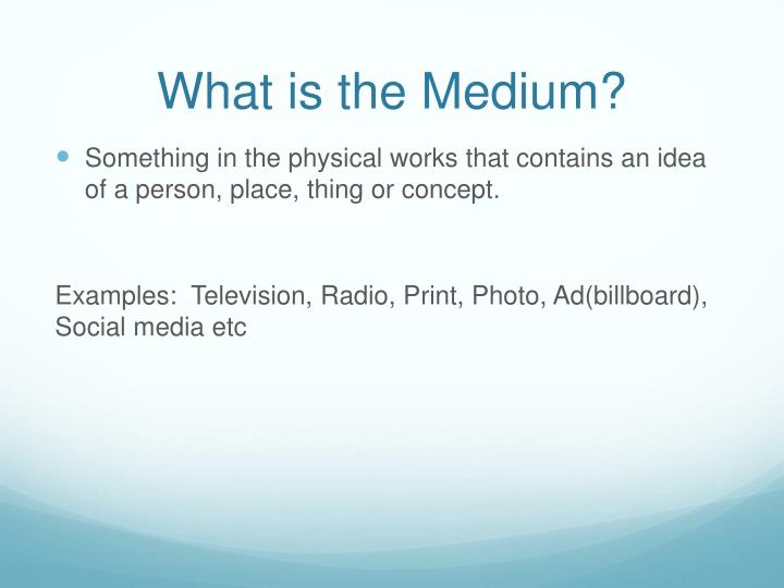 What is the Medium?