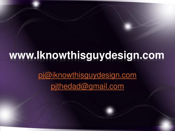 www.Iknowthisguydesign.com