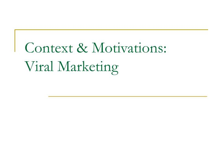 Context motivations viral marketing