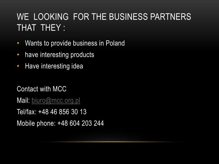 We  looking  for the business partners  that  they :