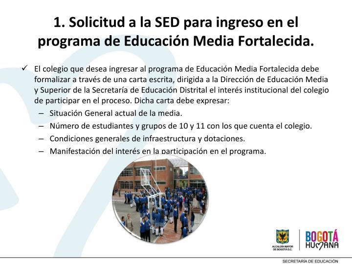 1. Solicitud a la SED para ingreso en el programa de Educación Media Fortalecida.
