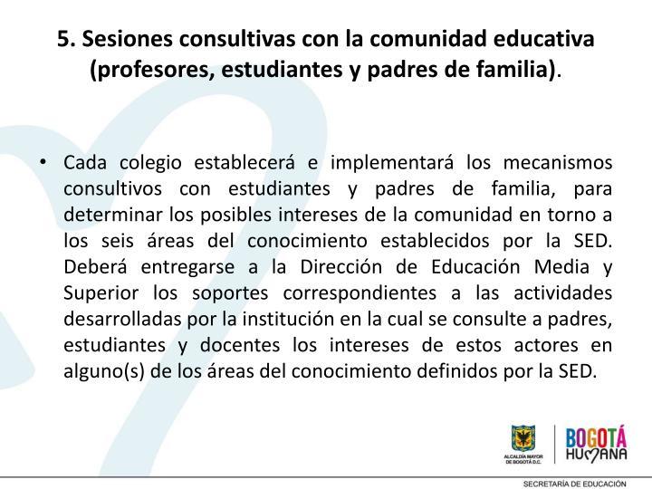 5. Sesiones consultivas con la comunidad educativa (profesores, estudiantes y padres de familia)