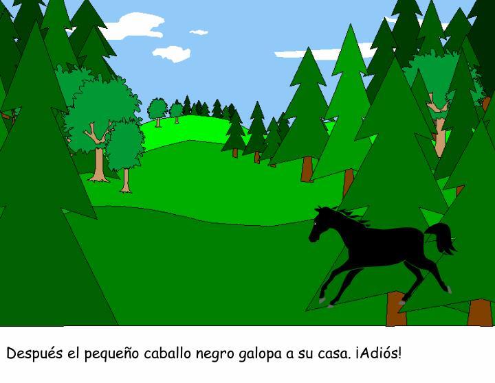 Después el pequeño caballo negro galopa a su casa. ¡Adiós!