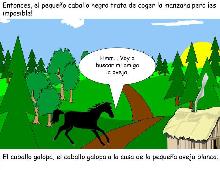 Entonces, el pequeño caballo negro trata de coger la manzana pero ¡es imposible!