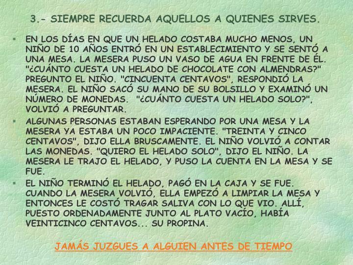 3.- SIEMPRE RECUERDA AQUELLOS A QUIENES SIRVES.