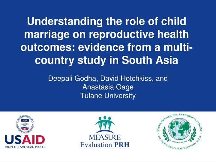 Understanding the role of child marriage on reproductive health outcomes: evidence from a multi-country study in South Asia