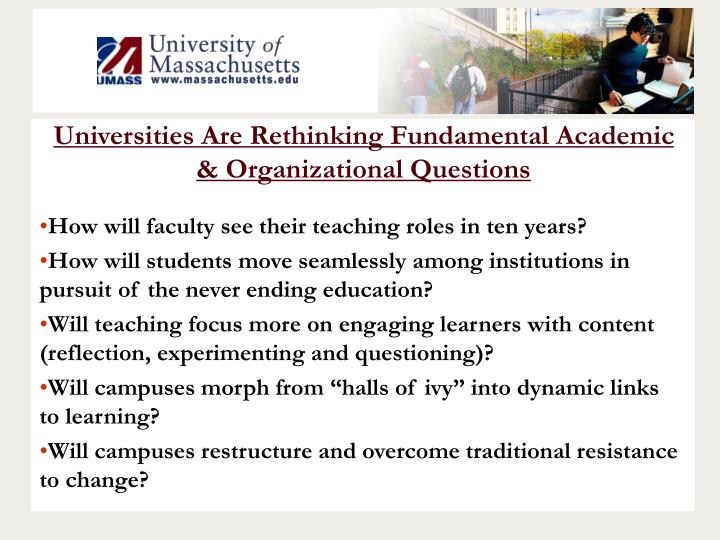 Universities Are Rethinking Fundamental Academic & Organizational Questions