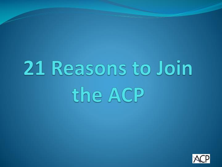 21 reasons to join the acp