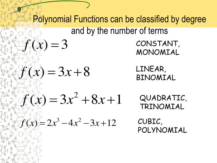Polynomial Functions can be classified by degree and by the number of terms