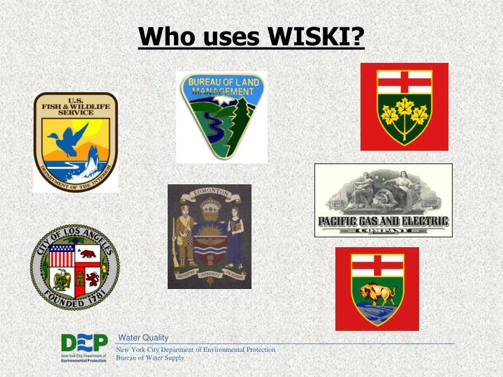 Who uses WISKI?
