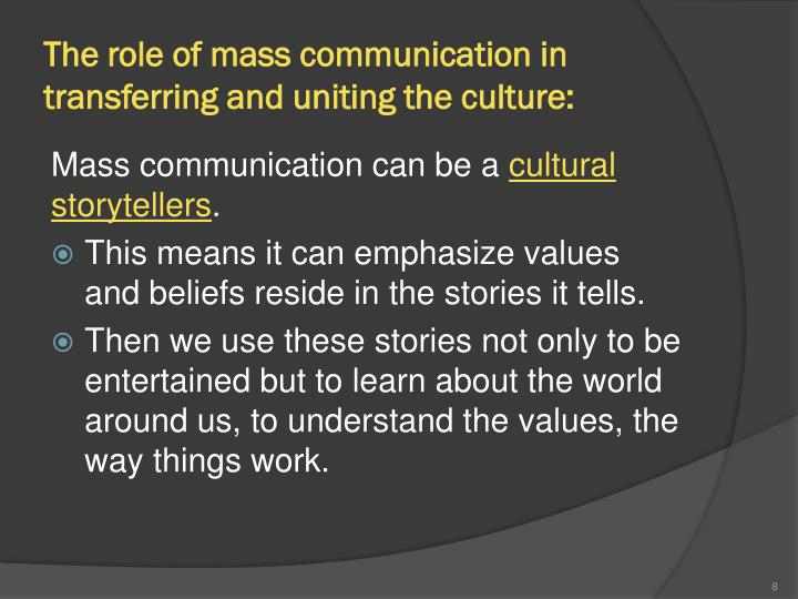 The role of mass communication in transferring and uniting the culture: