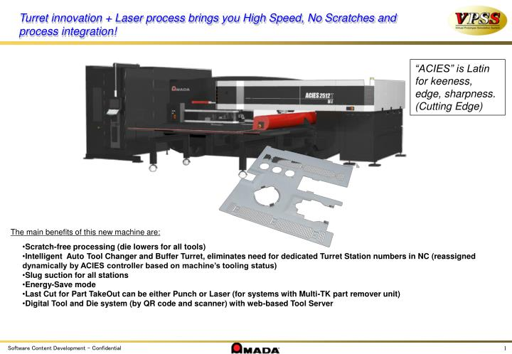 Turret innovation + Laser process brings you High Speed, No Scratches and
