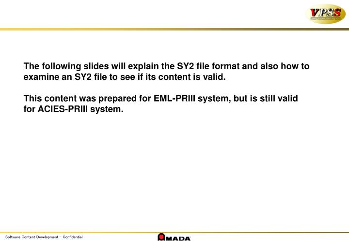 The following slides will explain the SY2 file format and also how to examine an SY2 file to see if its content is valid.