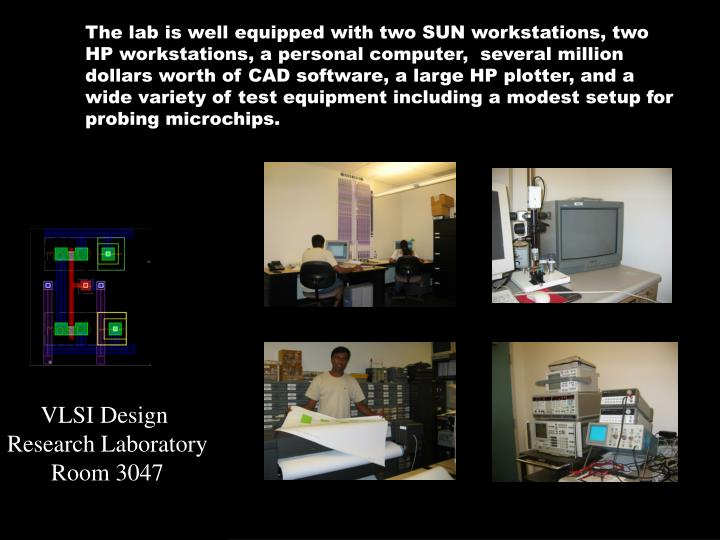 The lab is well equipped with two SUN workstations, two HP workstations, a personal computer,  sever...