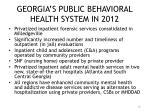 georgia s public behavioral health system in 2012