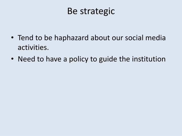 Be strategic