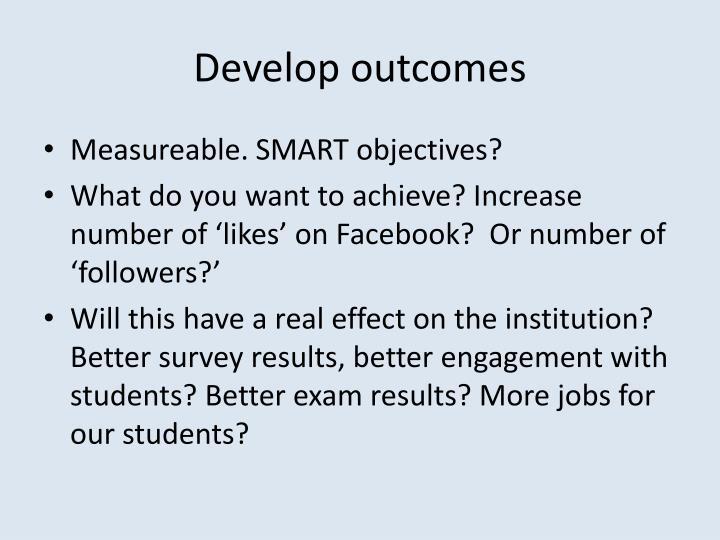 Develop outcomes