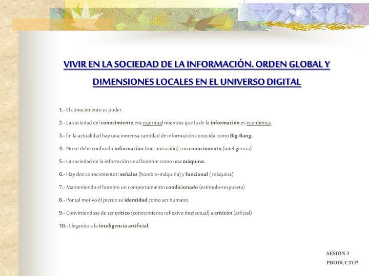 VIVIR EN LA SOCIEDAD DE LA INFORMACIÓN. ORDEN GLOBAL Y DIMENSIONES LOCALES EN EL UNIVERSO DIGITAL