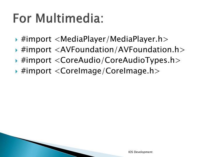 For Multimedia: