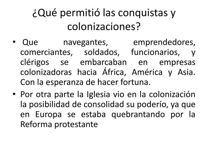 ¿Qué permitió las conquistas y colonizaciones?