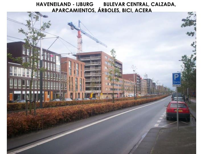 HAVENEILAND - IJBURG       BULEVAR CENTRAL, CALZADA, APARCAMIENTOS, ÁRBOLES, BICI, ACERA