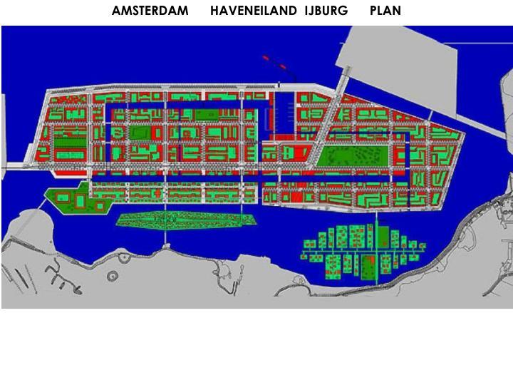 AMSTERDAM      HAVENEILAND  IJBURG      PLAN