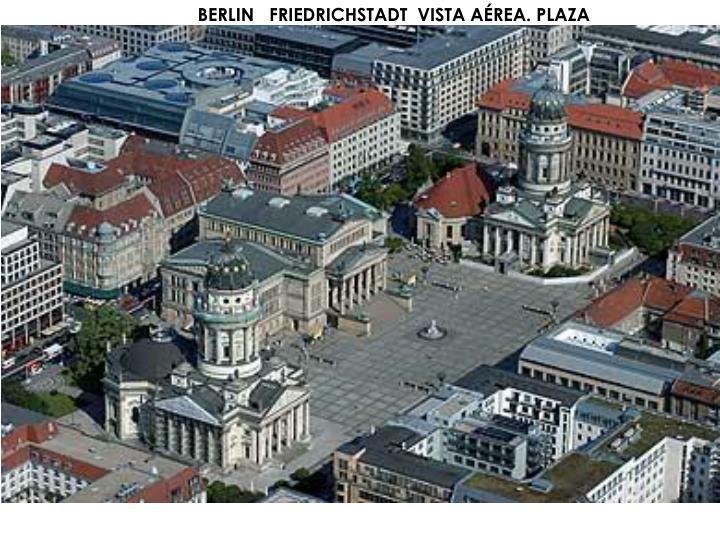 BERLIN   FRIEDRICHSTADT  VISTA AÉREA. PLAZA