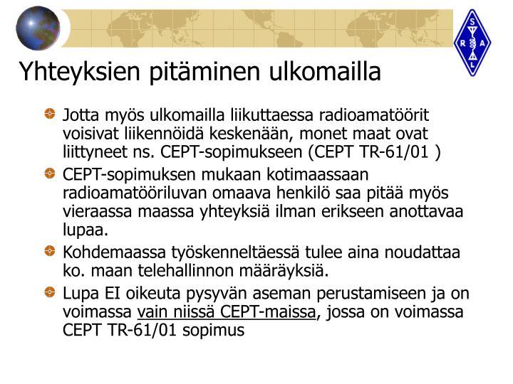 Jotta myös ulkomailla liikuttaessa radioamatöörit voisivat liikennöidä keskenään, monet maat ovat liittyneet ns. CEPT-sopimukseen (