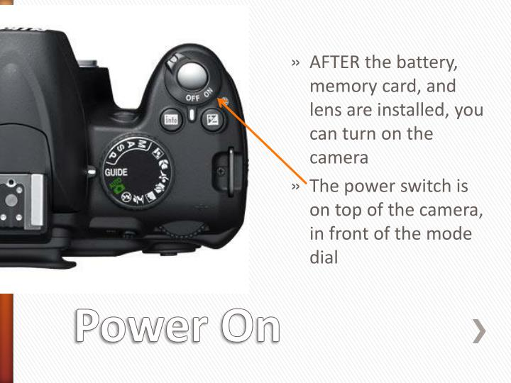 AFTER the battery, memory card, and lens are installed, you can turn on the camera