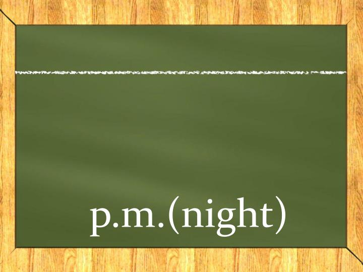 p.m.(night)