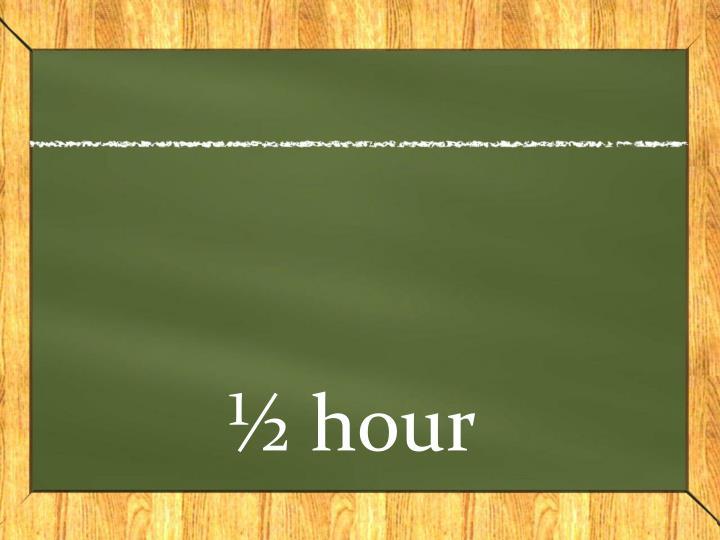 ½ hour