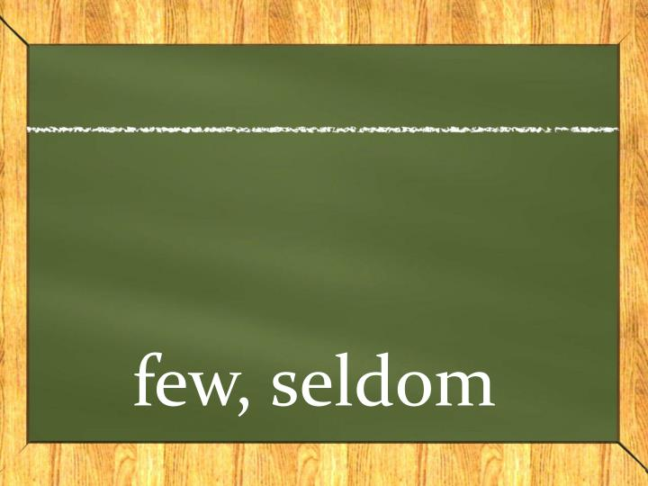 few, seldom