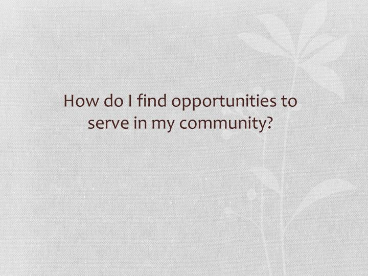 How do I find opportunities to serve in my community?