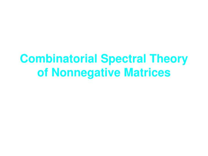 Combinatorial Spectral Theory of Nonnegative Matrices