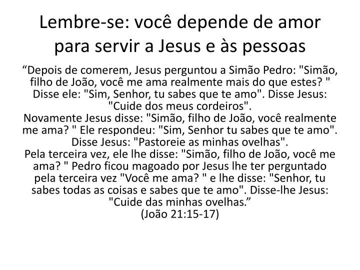 Lembre-se: você depende de amor para servir a Jesus e às pessoas