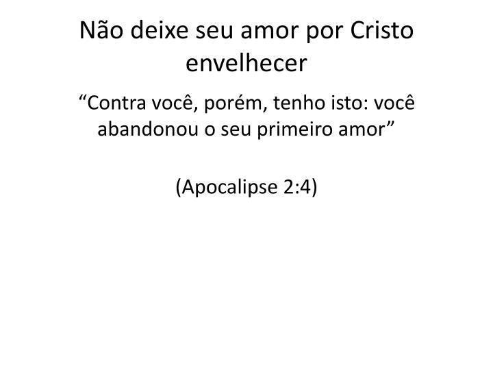 Não deixe seu amor por Cristo envelhecer