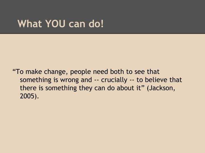 What YOU can do!