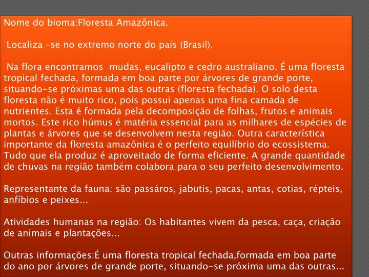 Nome do bioma:Floresta Amazônica.