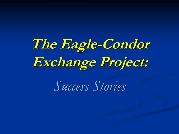 The Eagle-Condor Exchange Project: