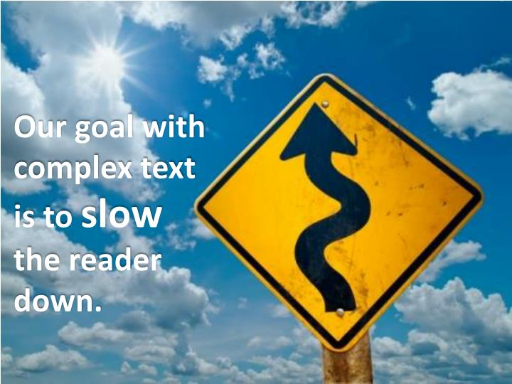 Our goal with complex text is to