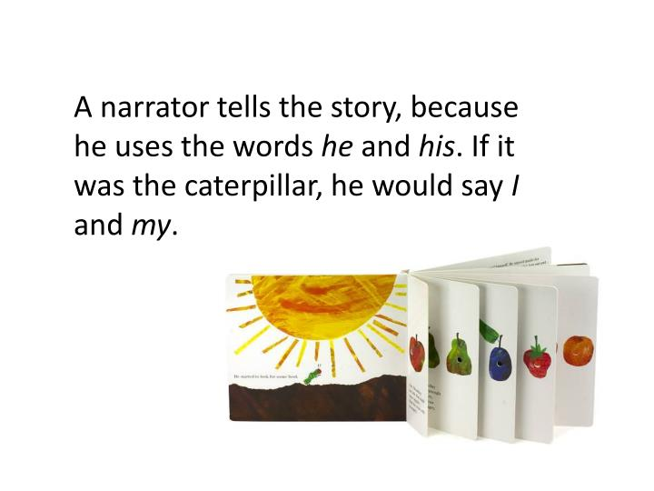 A narrator tells the story, because he uses the words