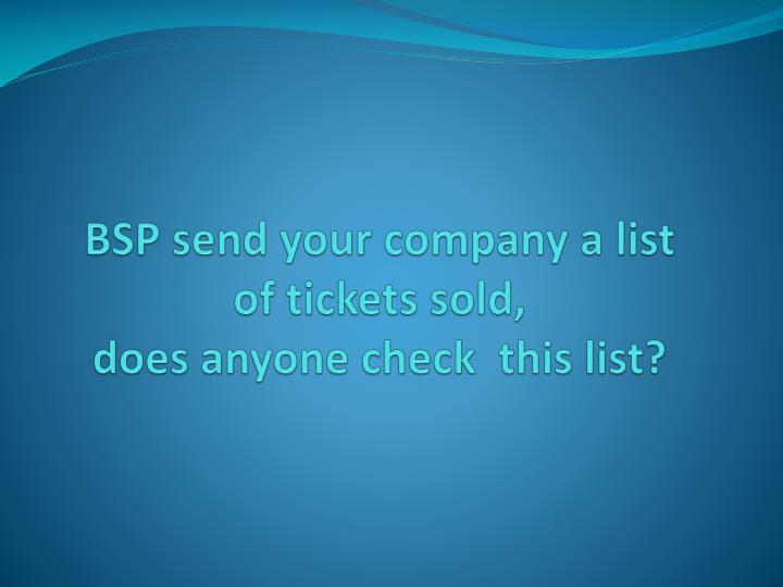 Bsp send your company a list of tickets sold does anyone check this list