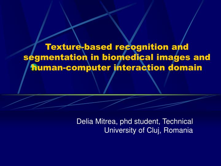 Texture-based recognition and segmentation in biomedical images and human-computer interaction domain