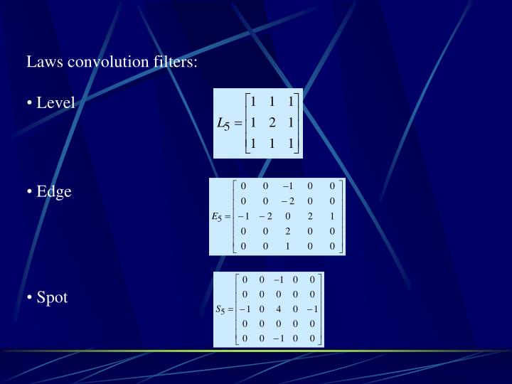 Laws convolution filters: