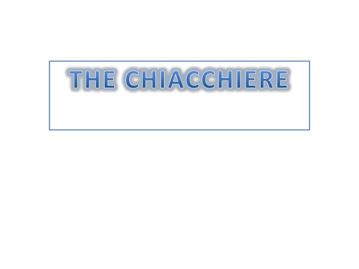 THE CHIACCHIERE